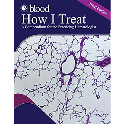 How I Treat 2017 - A Compendium for the Practicing Hematologist, 3rd Edition