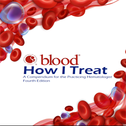 How I Treat 2019 - A Compendium for the Practicing Hematologist, 4th Edition
